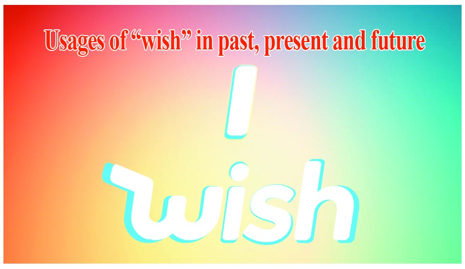 How to Use Wish in Different Tenses