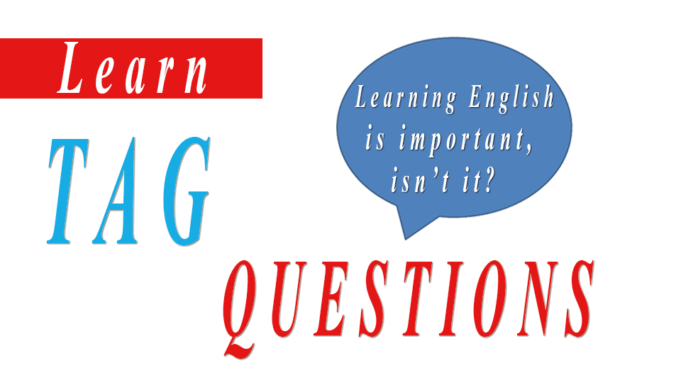 Tag Questions or Question Tags