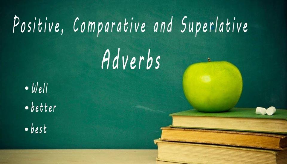 Positive, Comparative and Superlative Adverbs