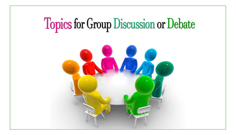 Topics for Group Discussion or Debate