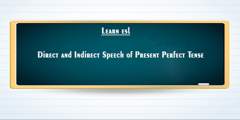 Direct and Indirect Speech of Present Perfect Tense
