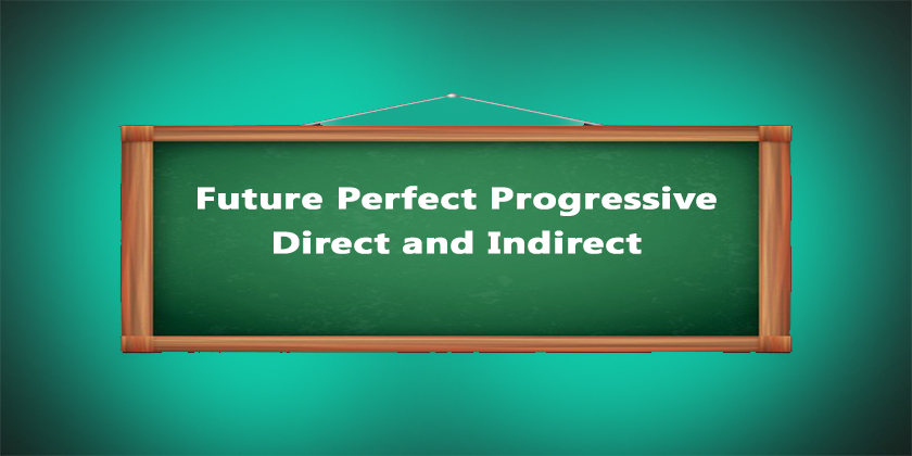 Direct and Indirect of Future Perfect Progressive