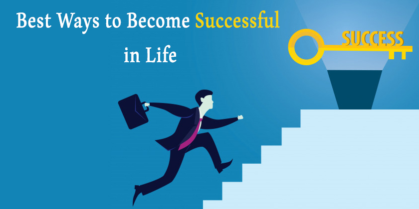 Best Ways to Become Successful in Life - How to become