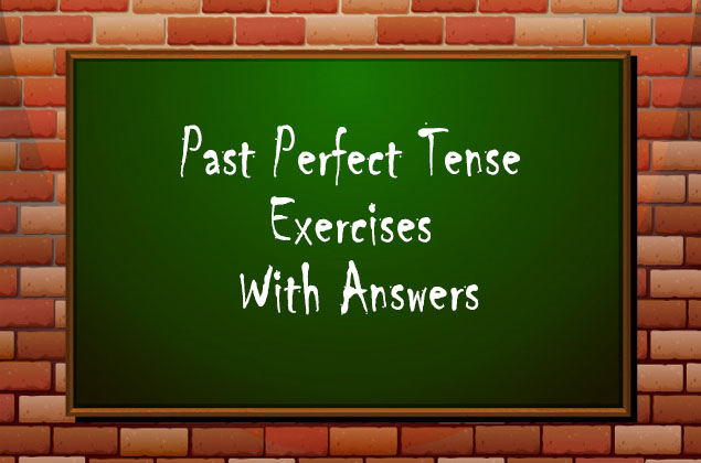 Past Perfect Tense Exercises With Answers - Tenses Exercises