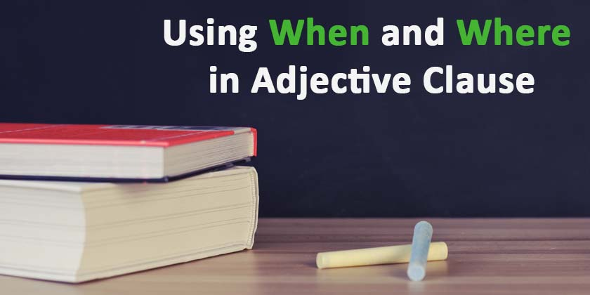 Using When and Where in Adjective Clause